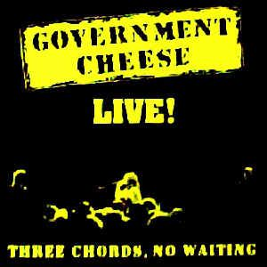 Government Cheese - Live! Three Chords, No Waiting (1989